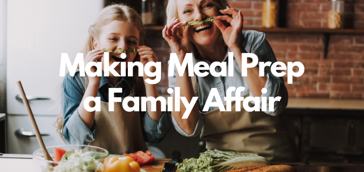 Making Meal Prep a Family Affair