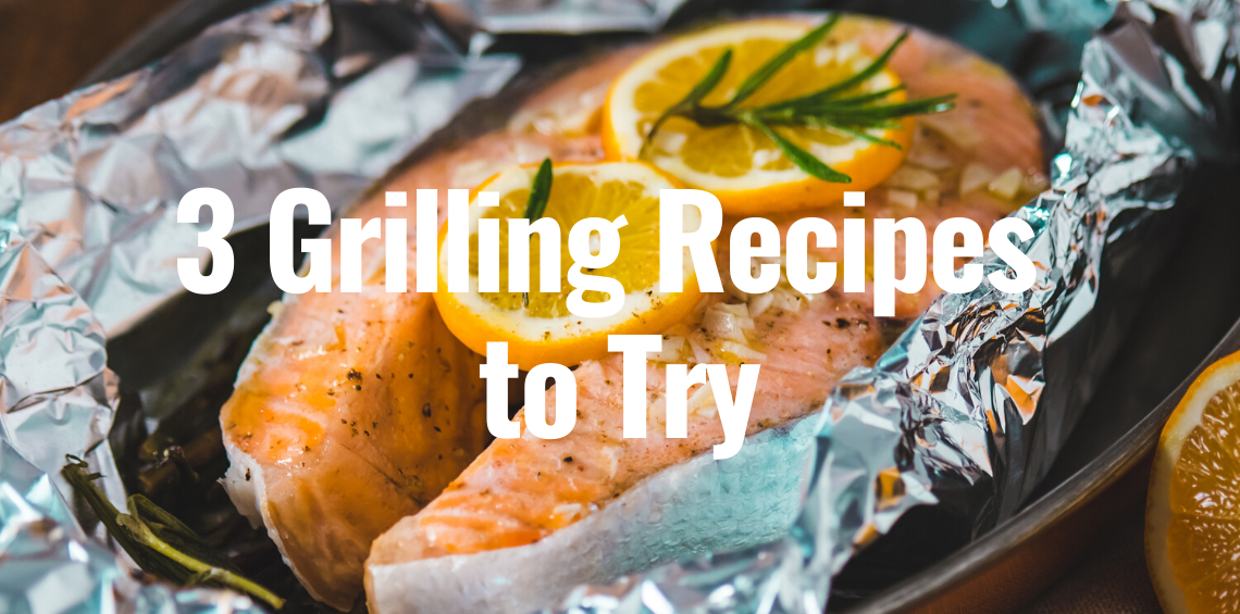 3 Grilling Recipes to Try