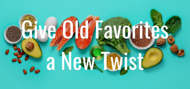 Give old favorites a new twist