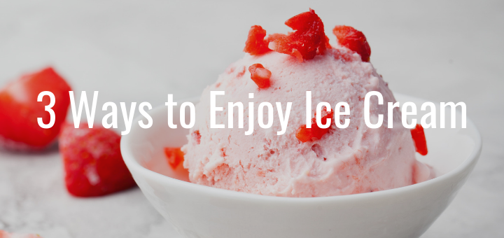 3 Ways to Enjoy Ice Cream