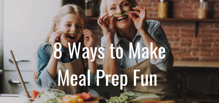 8 Ways to Make Meal Prep a Fun Family Activity
