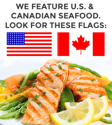 We Feature US and Canadian Seafood, Look for these flags.