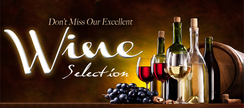 Don't miss our wine selection.