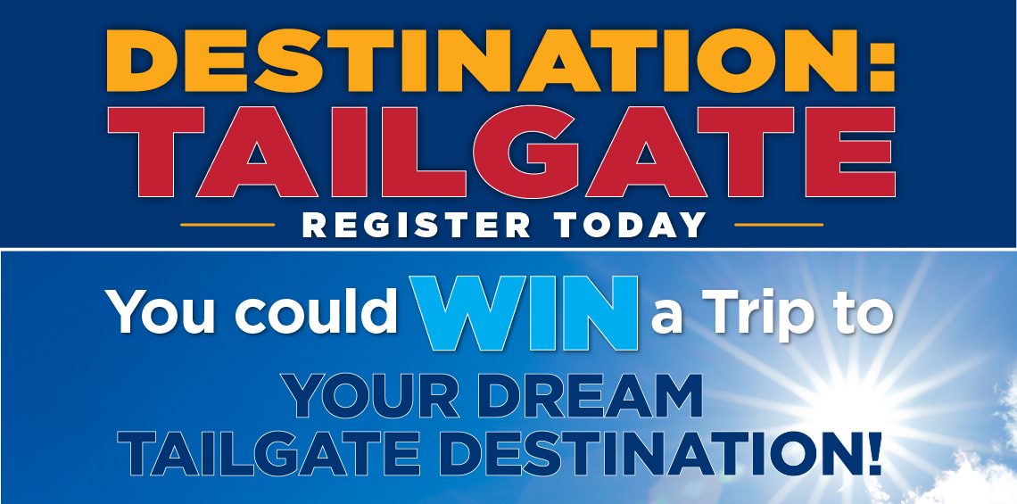 WIN A TRIP TO YOUR FAVORITE TAILGATE DESTINATION!
