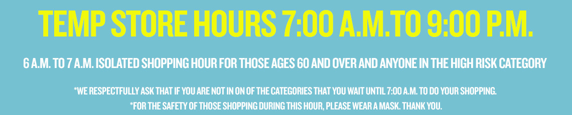 Temp Store House 7 am to 9 pm with 6 am to 7 am vulnerable shopping hour