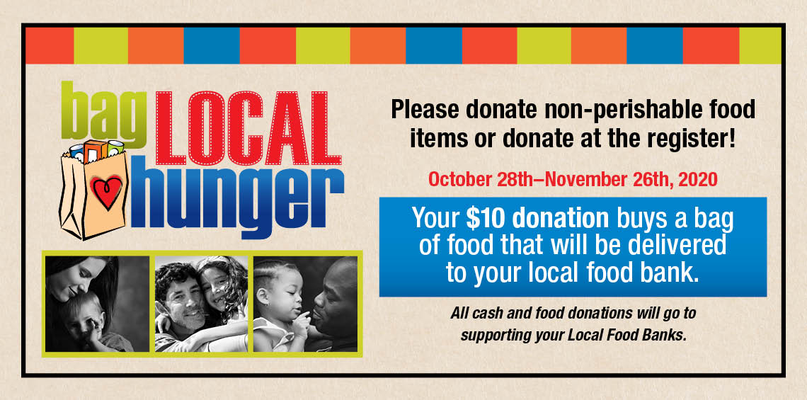 Please donate non-perishable food items or donate at the register 10/28-11/26. All cash and food donations will go to supporting your local food banks.