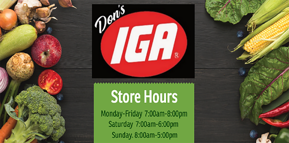 Don's IGA Spring Summer Hours Monday - Friday 7:00am-8:00pm Saturday 7:00am-6:00pm Sunday 8:00am-5:00pm